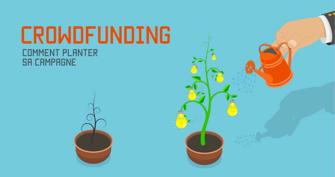 Comment planter sa campagne de crowdfunding
